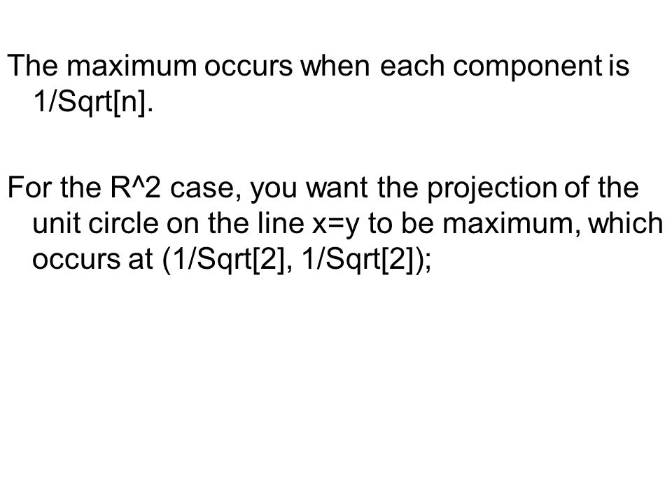The maximum occurs when each component is 1/Sqrt[n].